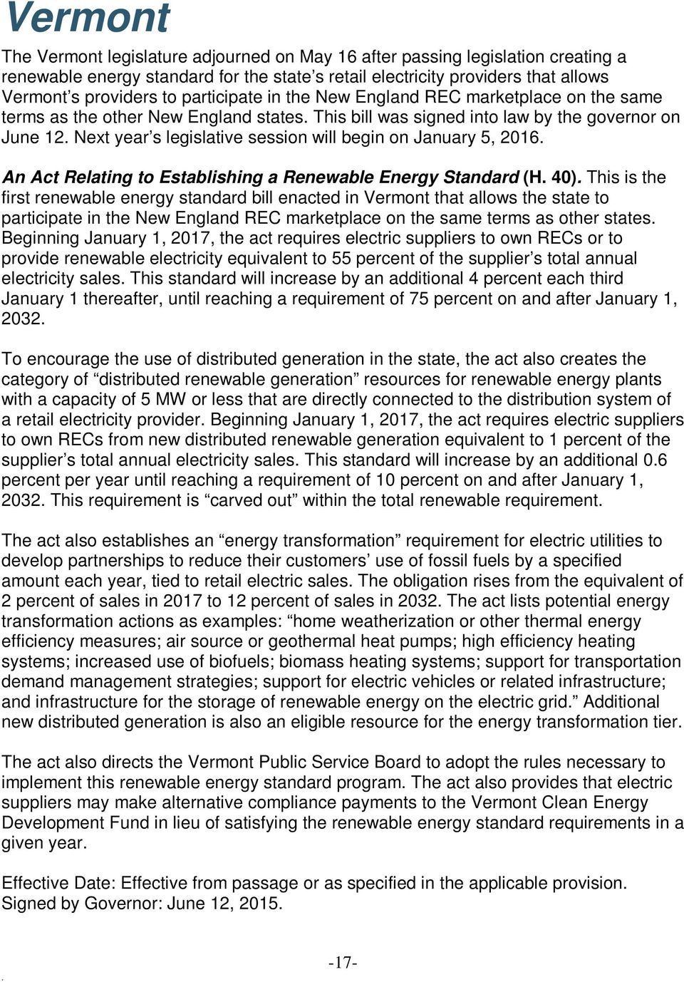 January 5, 2016 An Act Relating to Establishing a Renewable Energy Standard (H 40) This is the first renewable energy standard bill enacted in Vermont that allows the state to participate in the New
