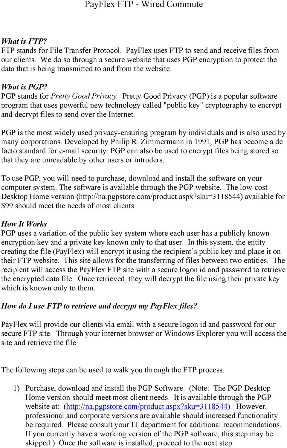 "Pretty Good Privacy (PGP) is a popular software program that uses powerful new technology called ""public key"" cryptography to encrypt and decrypt files to send over the Internet."