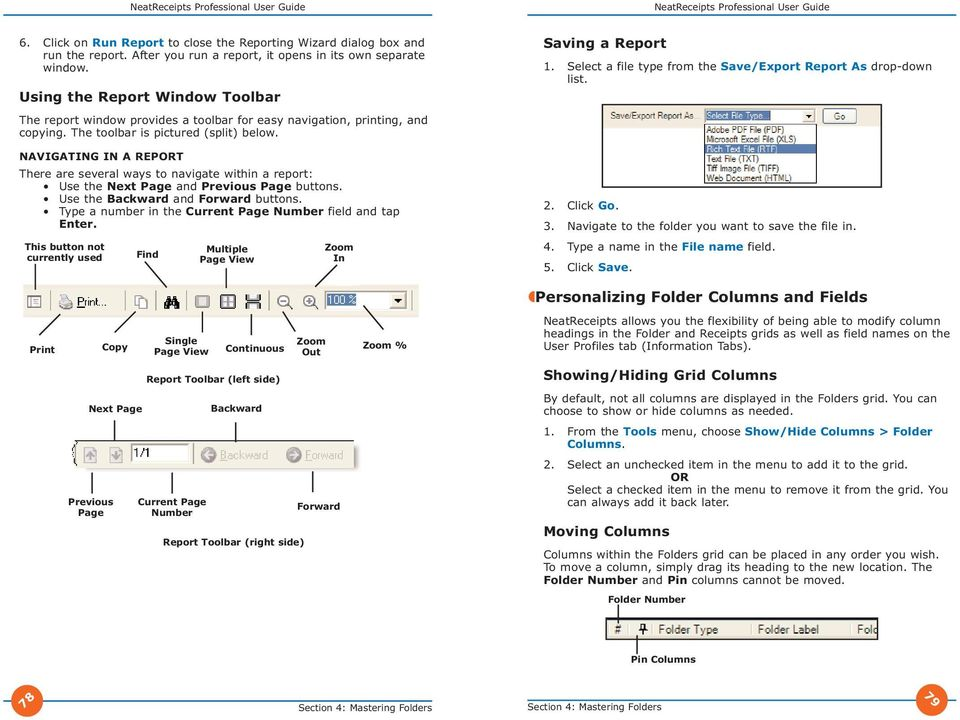 NAVIGATING IN A REPORT There are several ways to navigate within a report: Use the Next Page and Previous Page buttons. Use the Backward and Forward buttons.