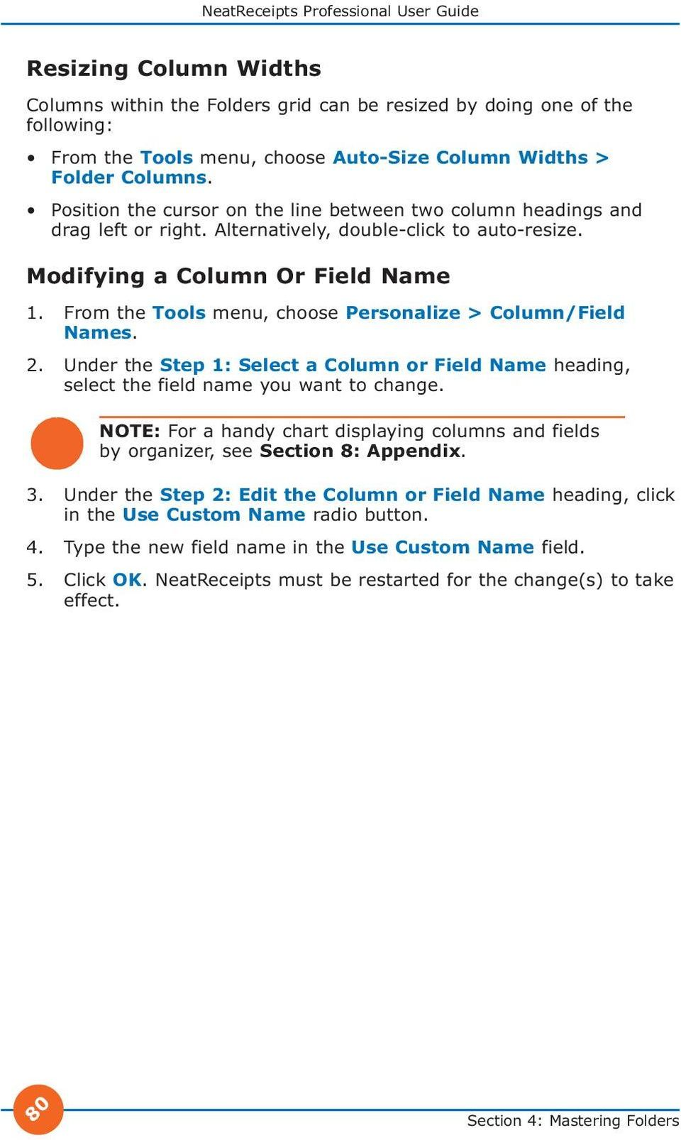 From the Tools menu, choose Personalize > Column/Field Names. 2. Under the Step 1: Select a Column or Field Name heading, select the field name you want to change.