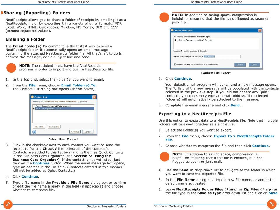 Emailing a Folder The Email Folder(s) To command is the fastest way to send a NeatReceipts folder. It automatically opens an email message containing the attached NeatReceipts folder file.