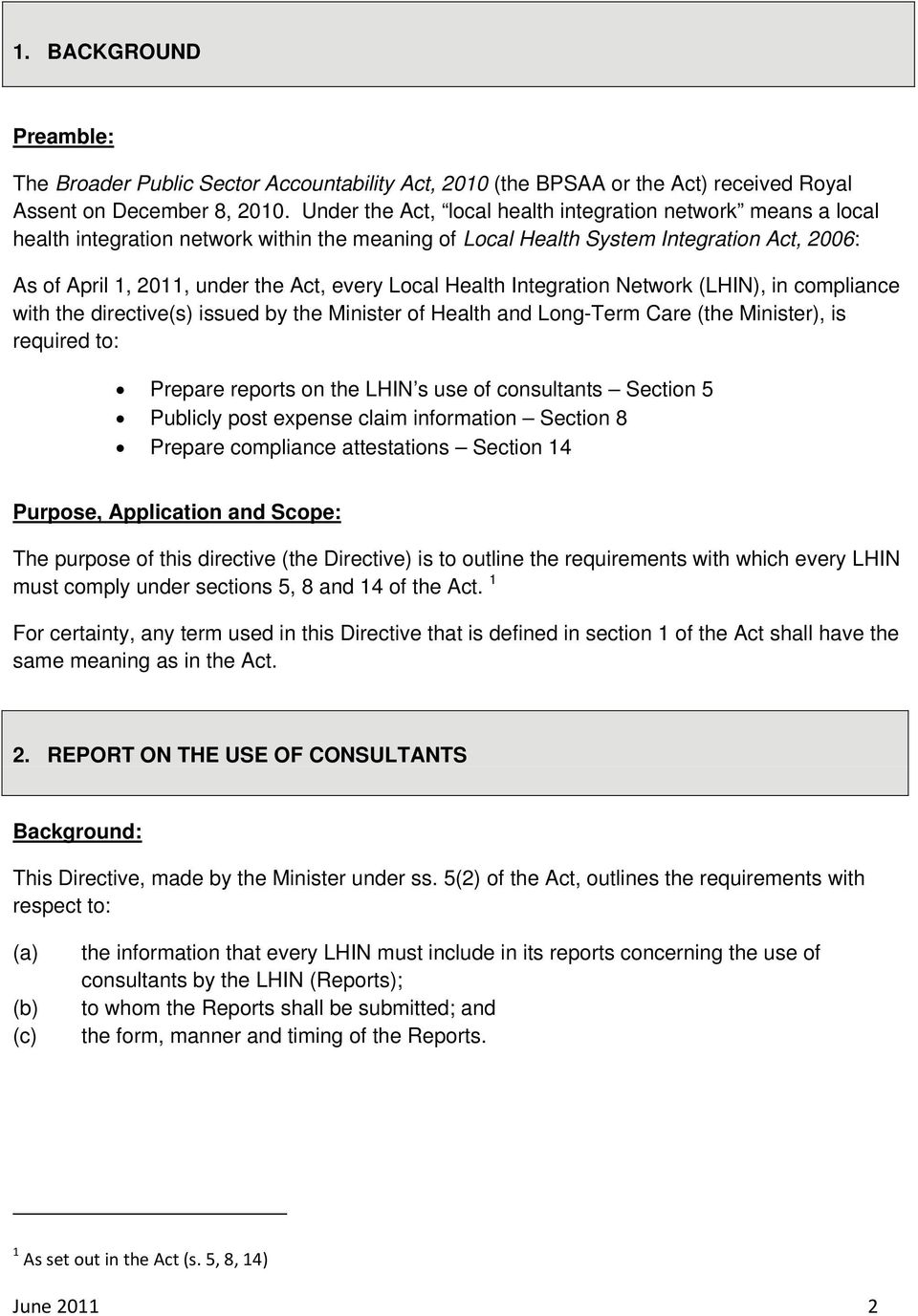 Integratin Netwrk (LHIN), in cmpliance with the directive(s) issued by the Minister f Health and Lng-Term Care (the Minister), is required t: Prepare reprts n the LHIN s use f cnsultants Sectin 5