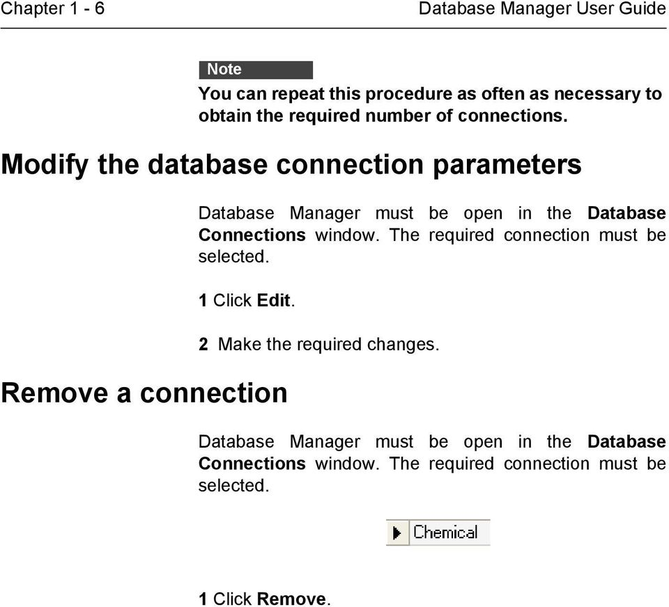 Modify the database connection parameters Database Manager must be open in the Database Connections window.