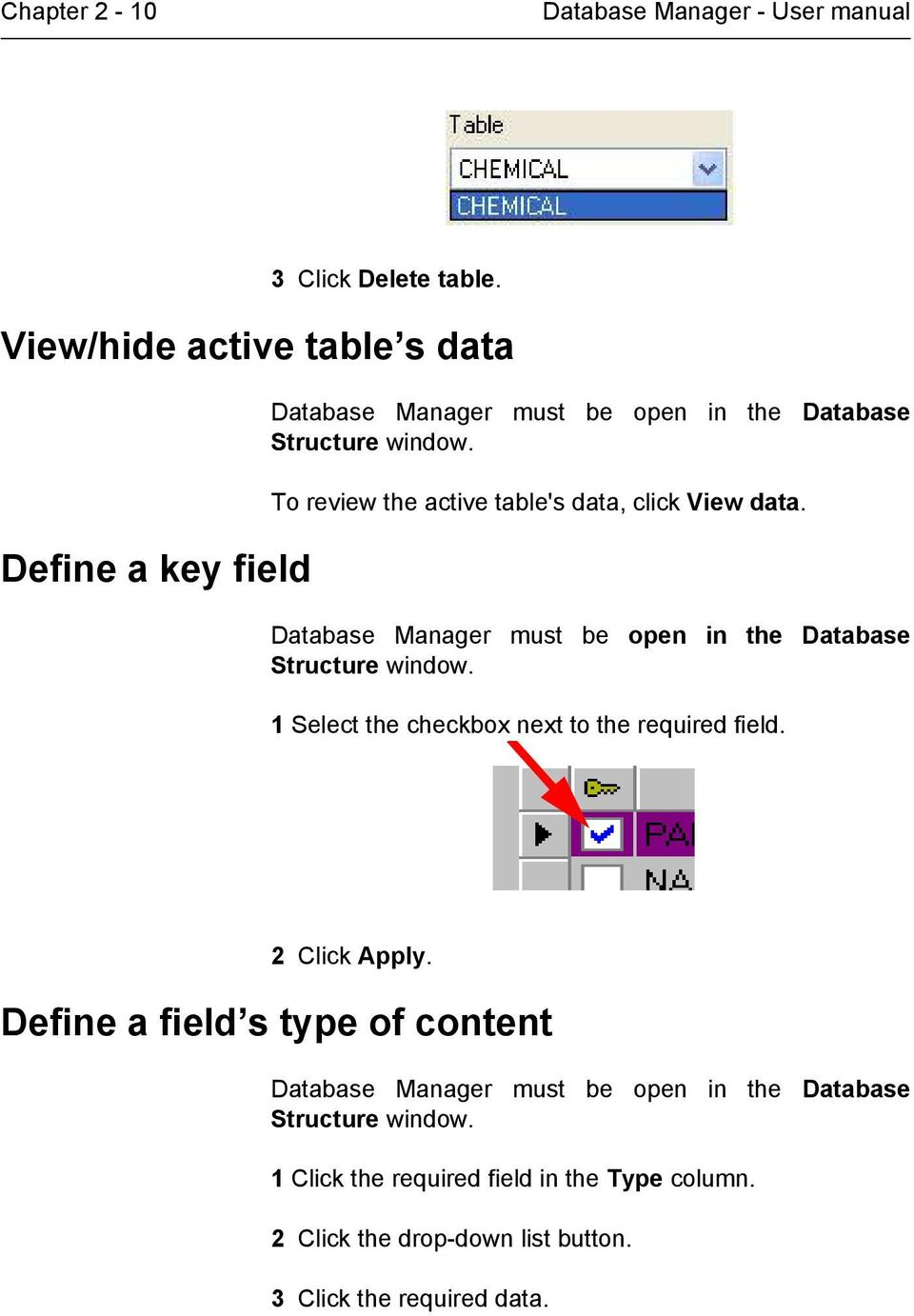 To review the active table's data, click View data. Database Manager must be open in the Database Structure window.