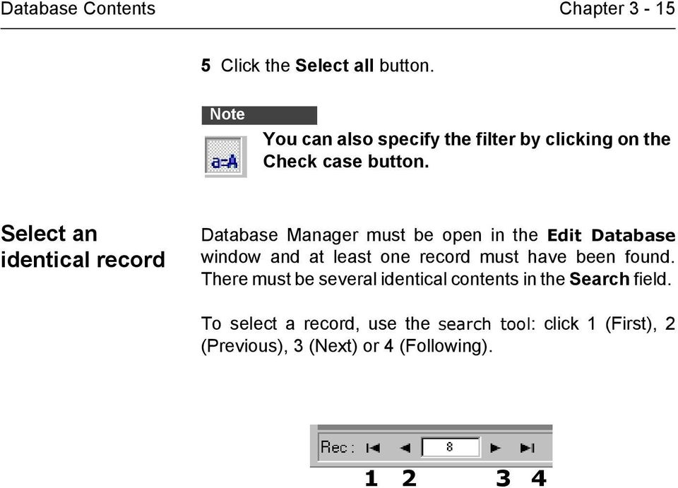 Select an identical record Database Manager must be open in the Edit Database window and at least one record