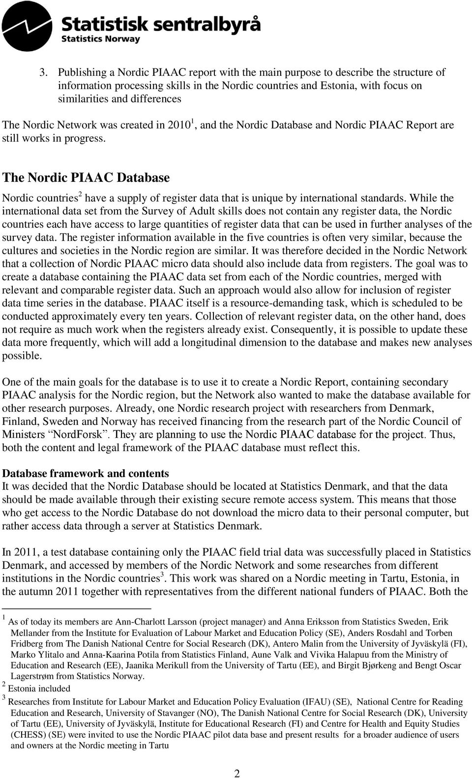 The Nordic PIAAC Database Nordic countries 2 have a supply of register data that is unique by international standards.