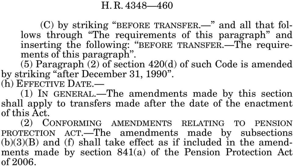 (1) IN GENERAL. The amendments made by this section shall apply to transfers made after the date of the enactment of this Act. (2) CONFORMING AMENDMENTS RELATING TO PENSION PROTECTION ACT.