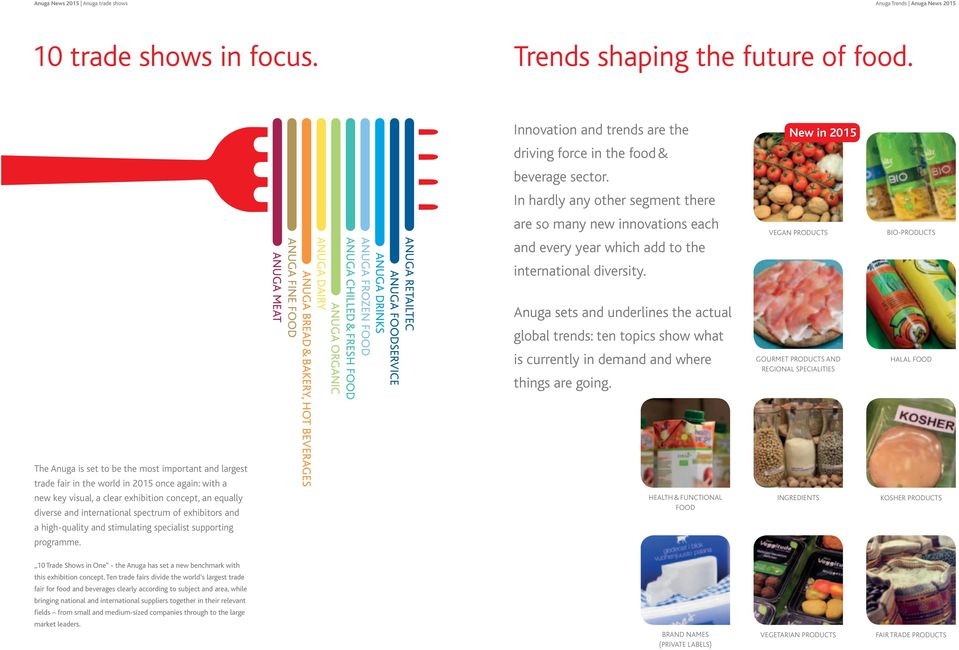 In hardly any other segment there The Anuga is set to be the most important and largest trade fair in the world in 2015 once again: with a ANUGA RETAILTEC ANUGA FOODSERVICE ANUGA DRINKS ANUGA FROZEN