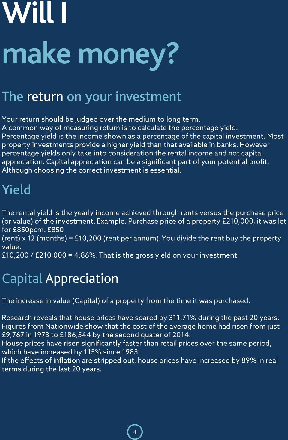 However percentage yields only take into consideration the rental income and not capital appreciation. Capital appreciation can be a significant part of your potential profit.