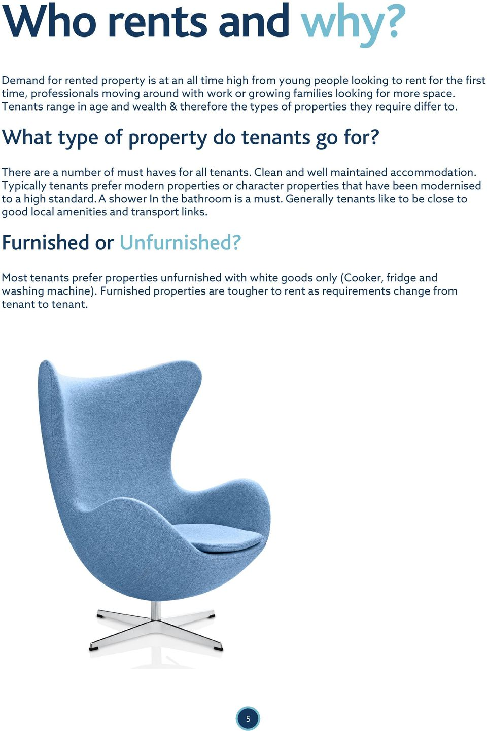 Tenants range in age and wealth & therefore the types of properties they require differ to. What type of property do tenants go for? There are a number of must haves for all tenants.