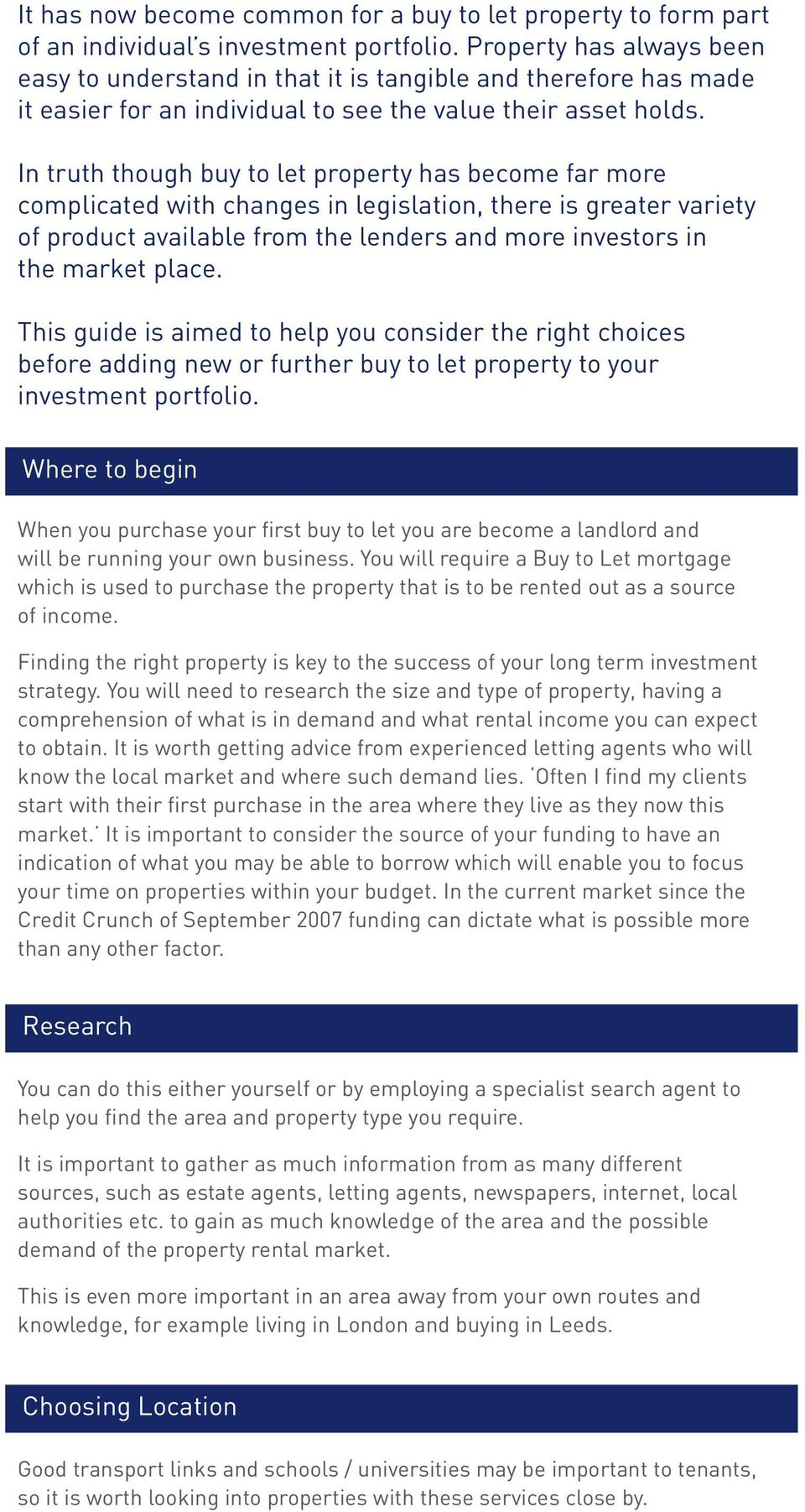 In truth though buy to let property has become far more complicated with changes in legislation, there is greater variety of product available from the lenders and more investors in the market place.