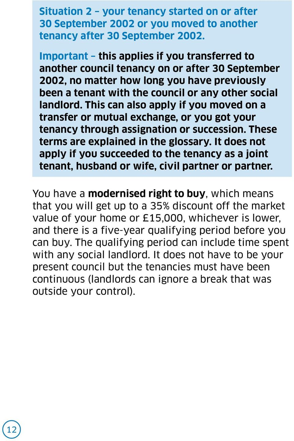 This can also apply if you moved on a transfer or mutual exchange, or you got your tenancy through assignation or succession. These terms are explained in the glossary.