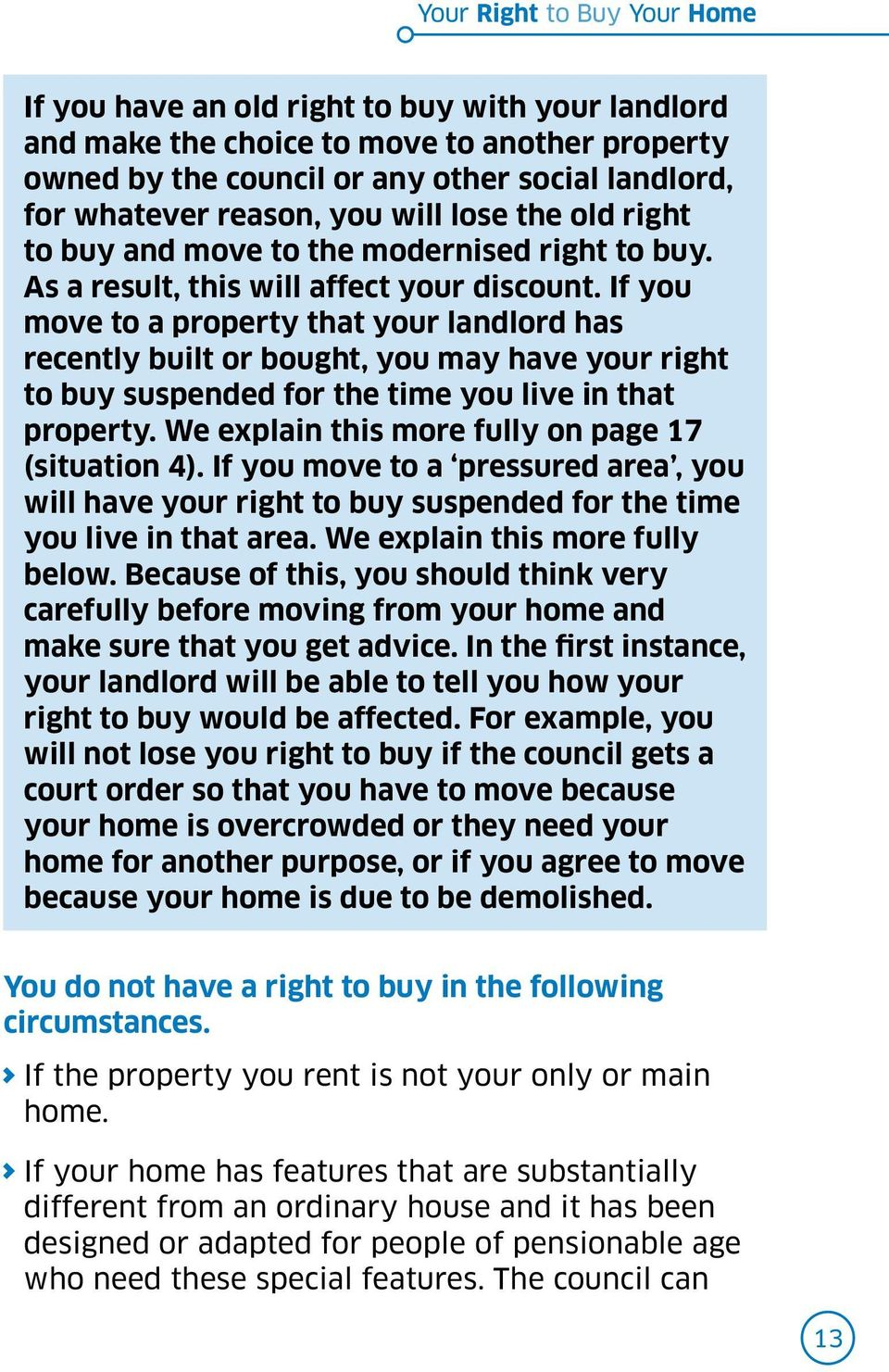 If you move to a property that your landlord has recently built or bought, you may have your right to buy suspended for the time you live in that property.