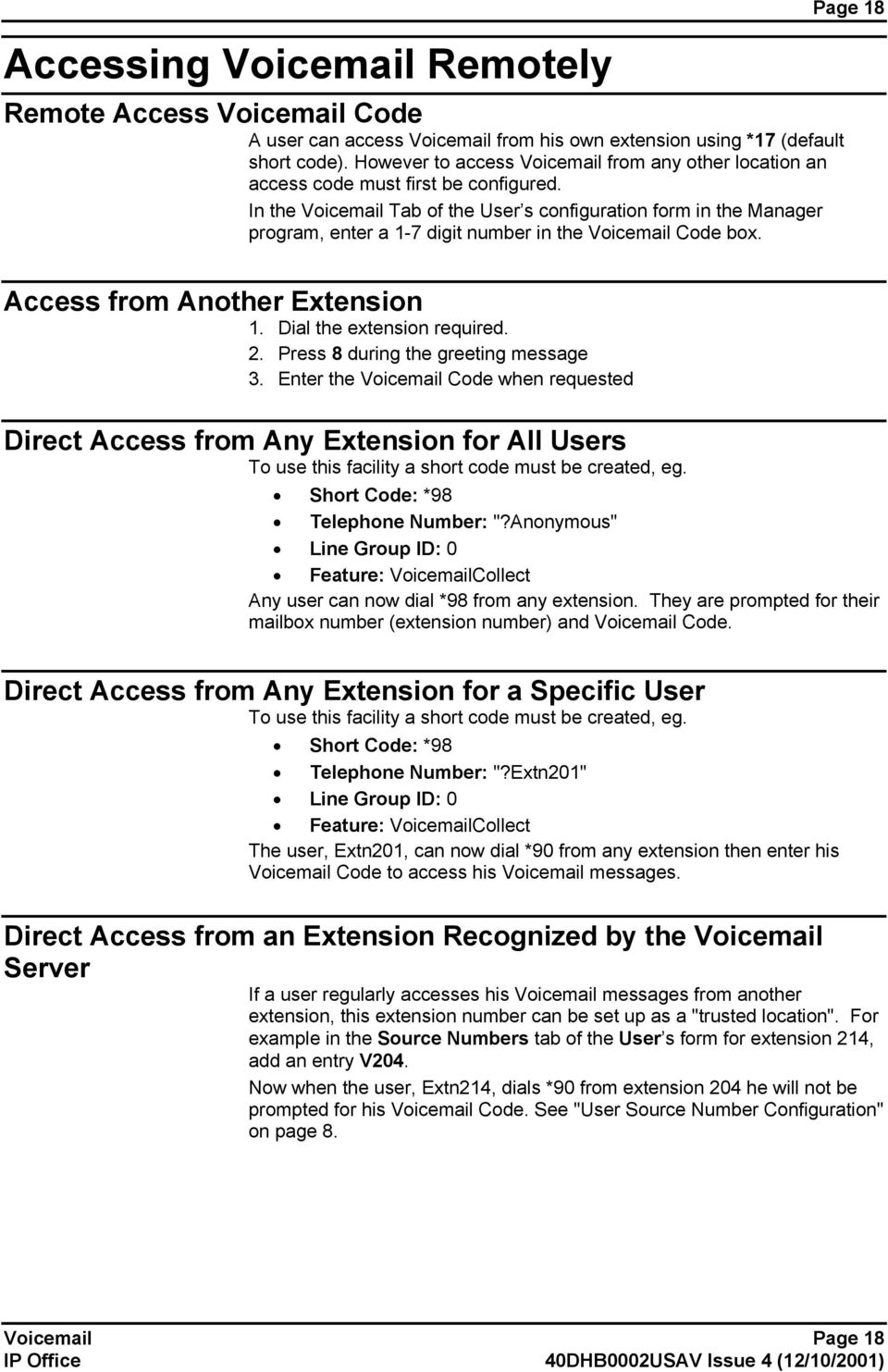 In the Voicemail Tab of the User s configuration form in the Manager program, enter a 1-7 digit number in the Voicemail Code box. Page 18 Access from Another Extension 1. Dial the extension required.