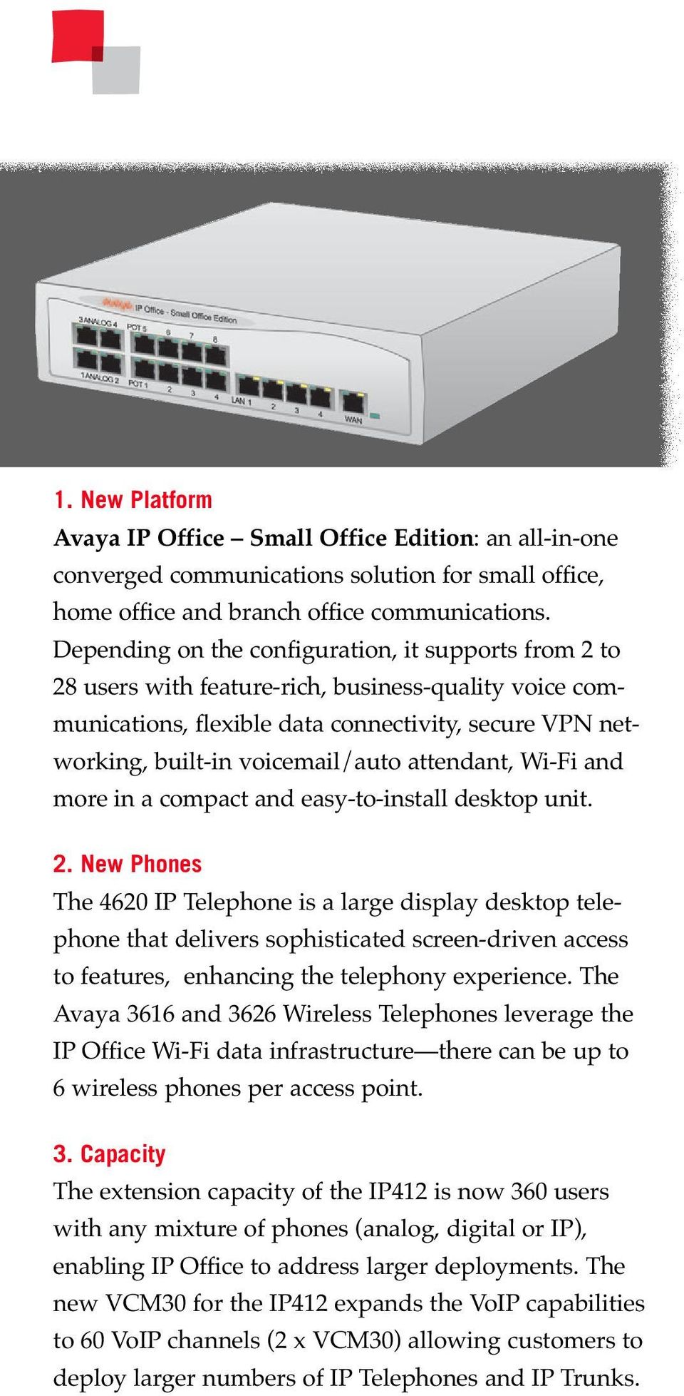 attendant, Wi-Fi and more in a compact and easy-to-install desktop unit. 2.