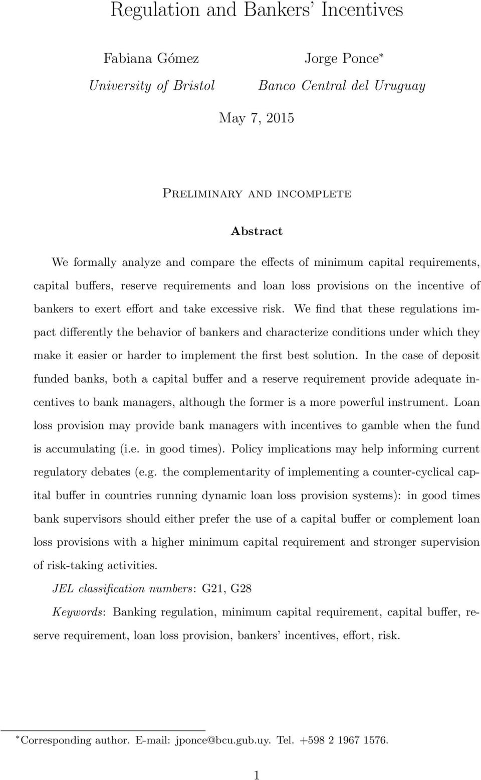 We find that these regulations impact differently the behavior of bankers and characterize conditions under which they make it easier or harder to implement the first best solution.