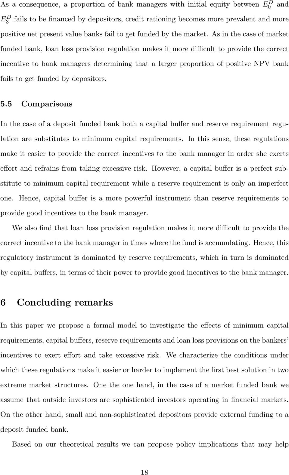 As in the case of market funded bank, loan loss provision regulation makes it more difficult to provide the correct incentive to bank managers determining that a larger proportion of positive NPV