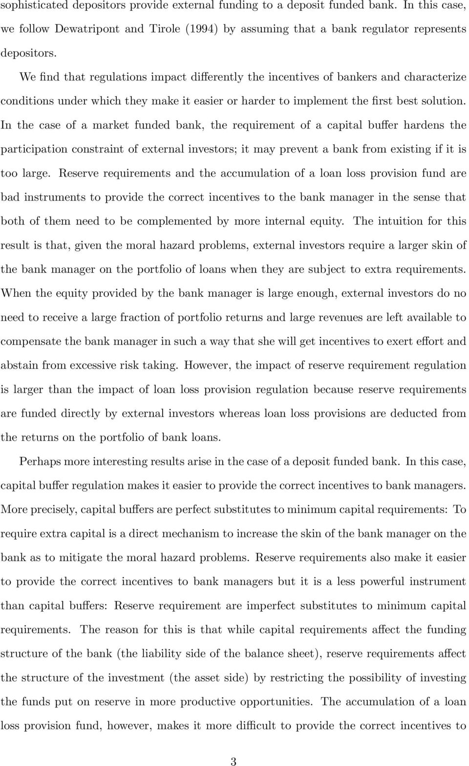 In the case of a market funded bank, the requirement of a capital buffer hardens the participation constraint of external investors; it may prevent a bank from existing if it is too large.