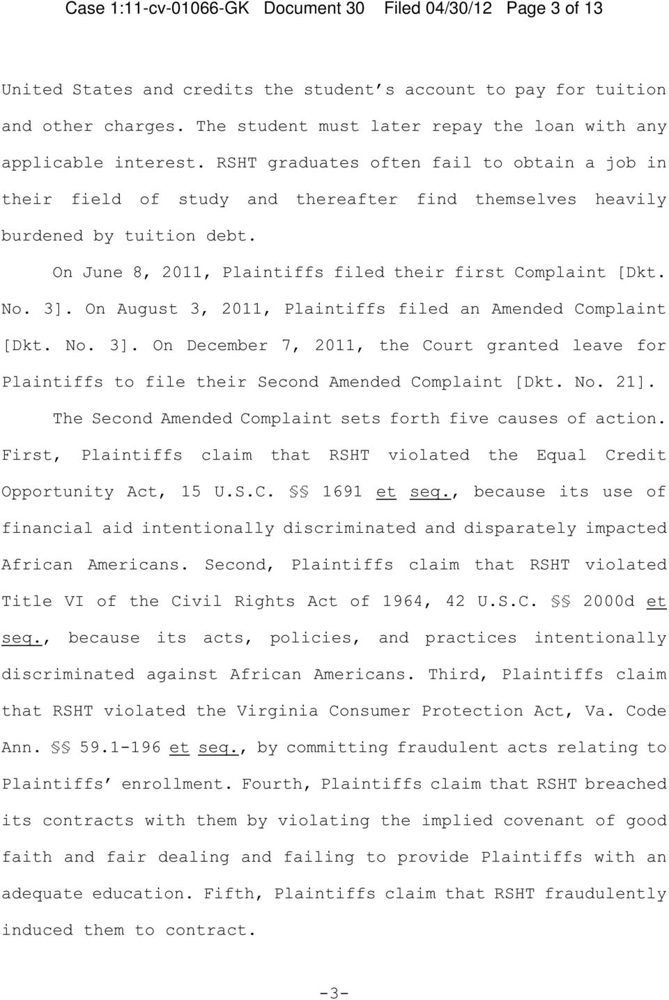 On June 8, 2011, Plaintiffs filed their first Complaint [Dkt. No. 3]. On August 3, 2011, Plaintiffs filed an Amended Complaint [Dkt. No. 3]. On December 7, 2011, the Court granted leave for Plaintiffs to file their Second Amended Complaint [Dkt.