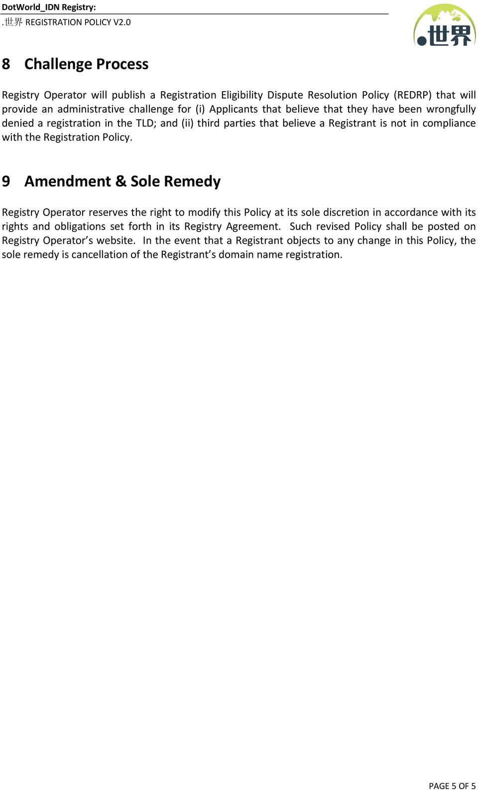 9 Amendment & Sole Remedy Registry Operator reserves the right to modify this Policy at its sole discretion in accordance with its rights and obligations set forth in its Registry Agreement.