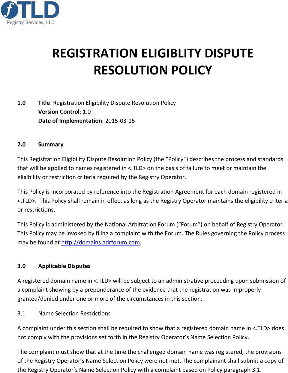 TLD> on the basis of failure to meet or maintain the eligibility or restriction criteria required by the Registry Operator.