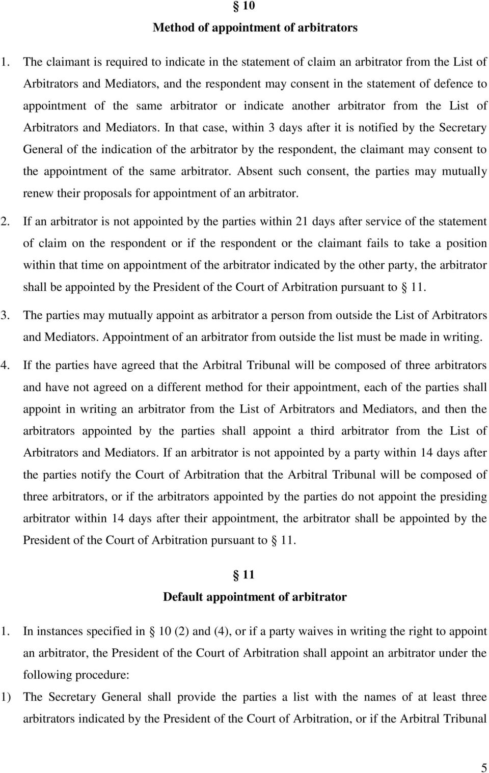 the same arbitrator or indicate another arbitrator from the List of Arbitrators and Mediators.