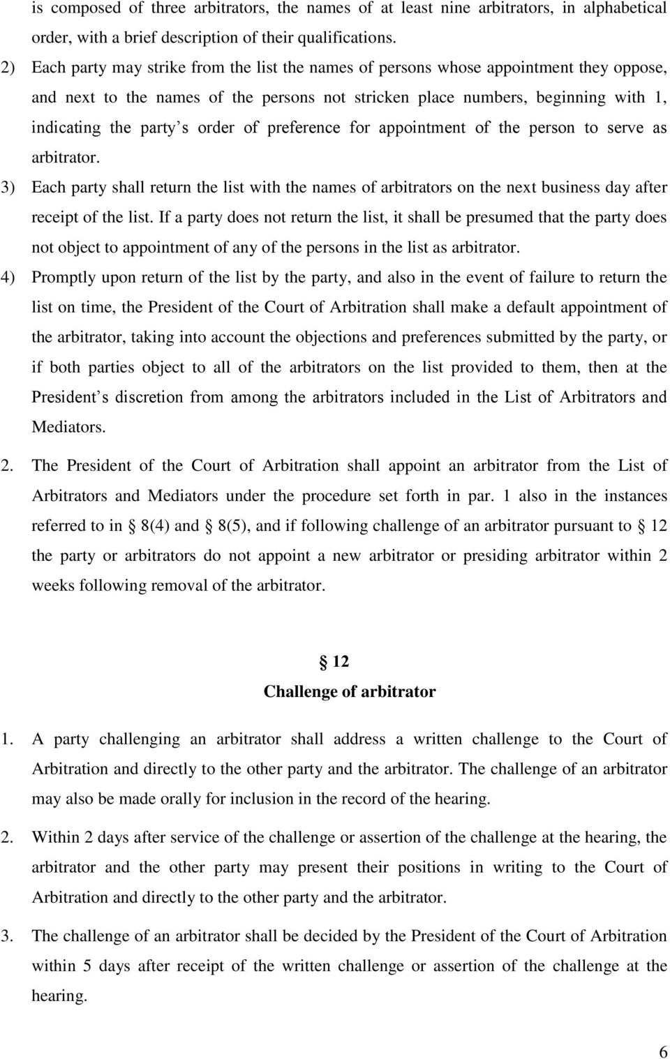 order of preference for appointment of the person to serve as arbitrator. 3) Each party shall return the list with the names of arbitrators on the next business day after receipt of the list.
