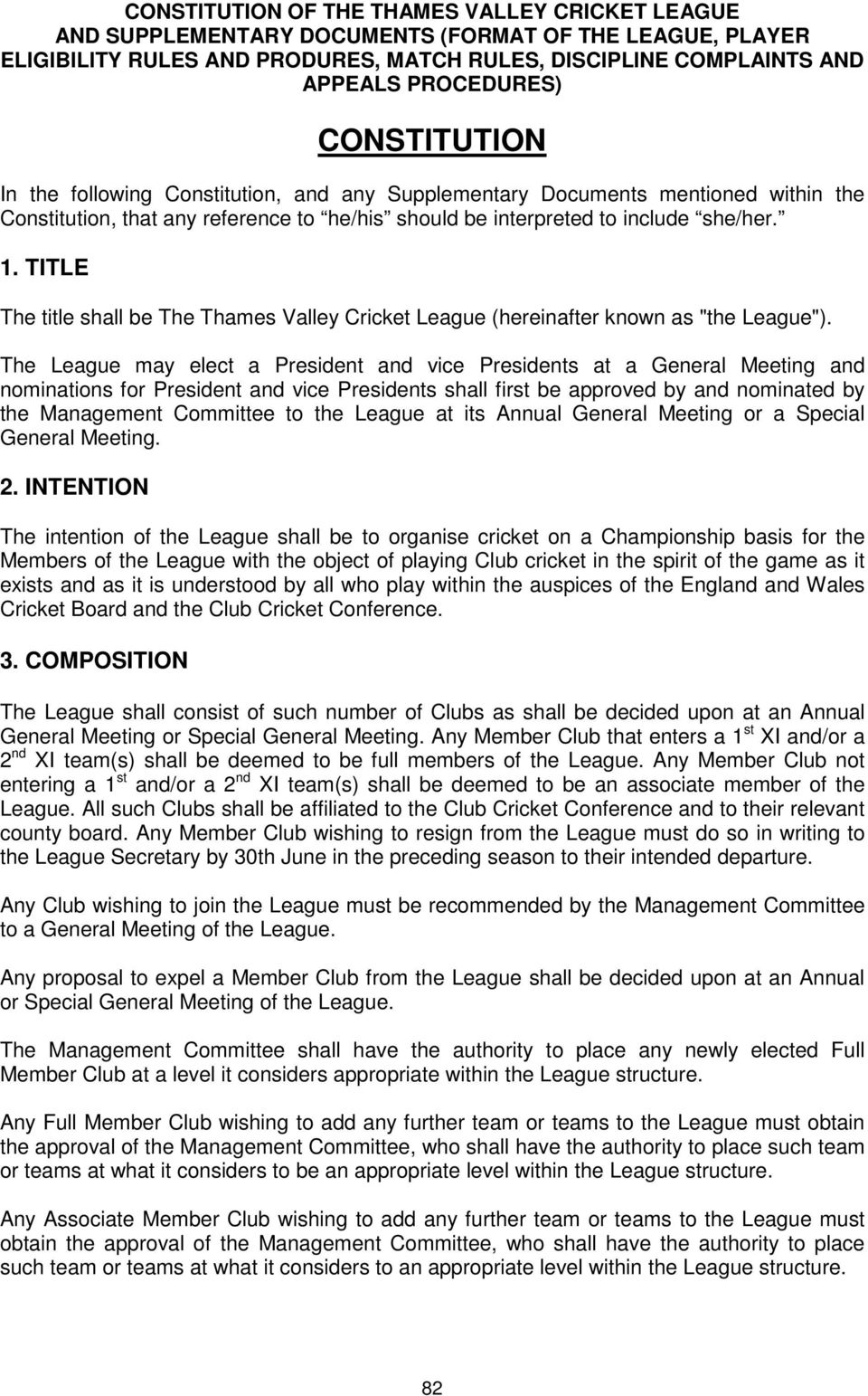 "TITLE The title shall be The Thames Valley Cricket League (hereinafter known as ""the League"")."