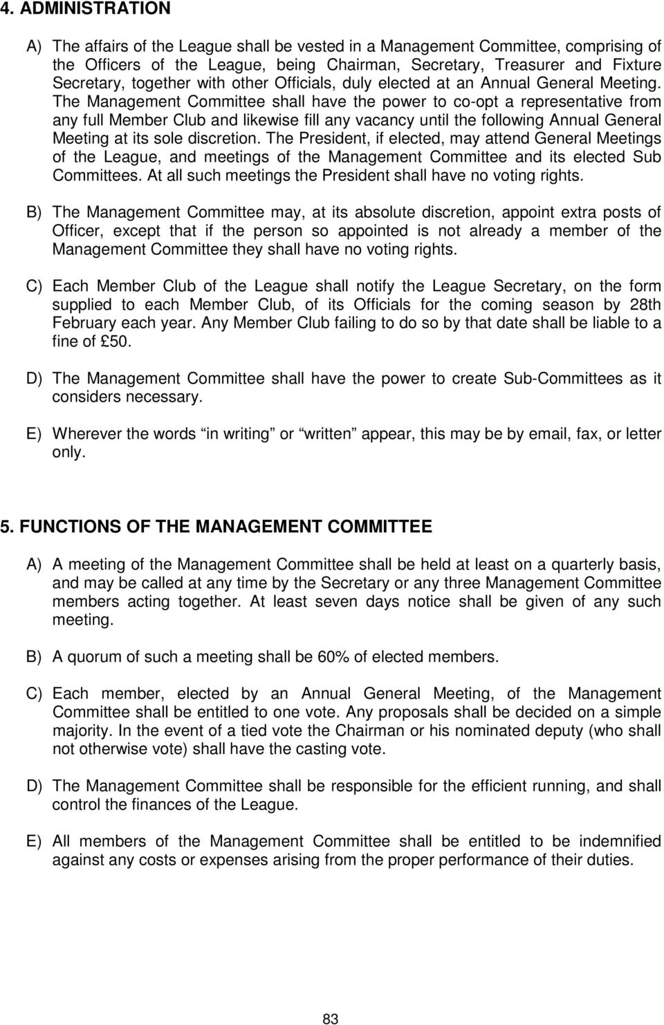 The Management Committee shall have the power to co-opt a representative from any full Member Club and likewise fill any vacancy until the following Annual General Meeting at its sole discretion.