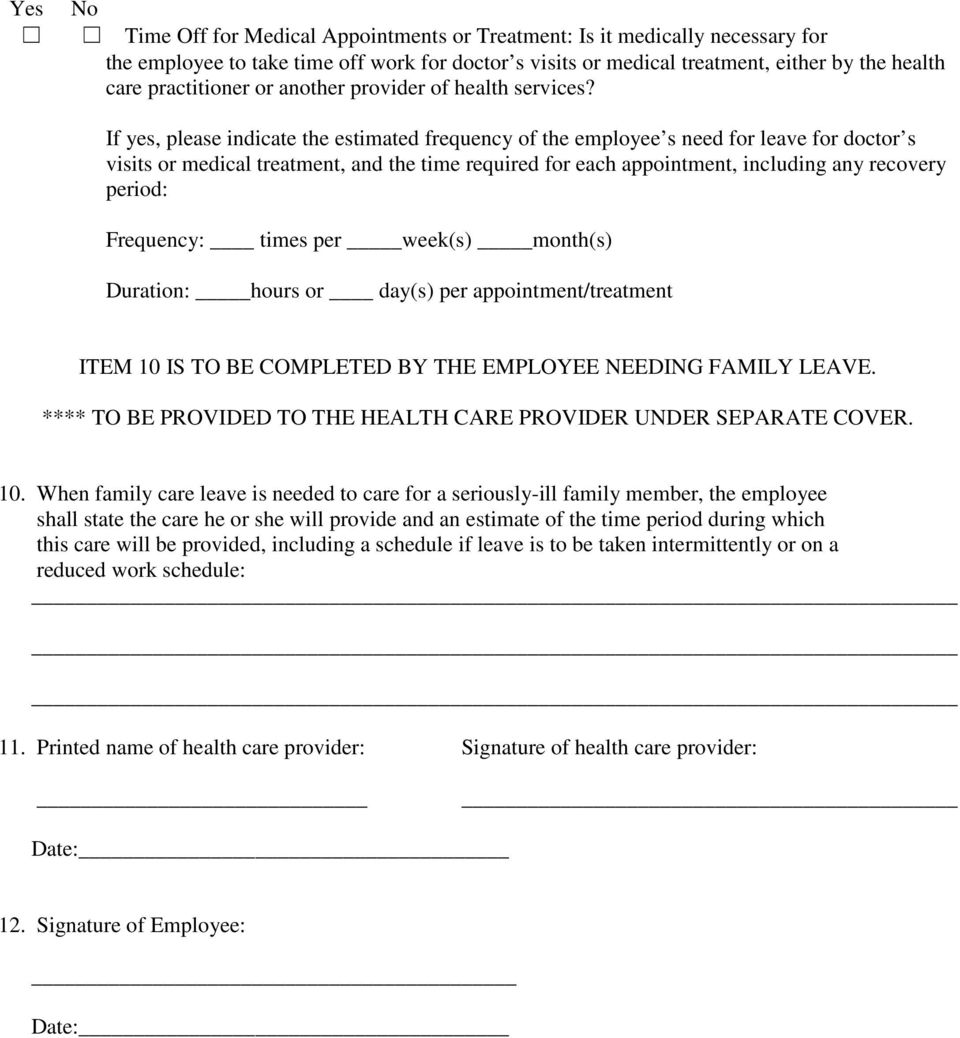 If yes, please indicate the estimated frequency of the employee s need for leave for doctor s visits or medical treatment, and the time required for each appointment, including any recovery period: