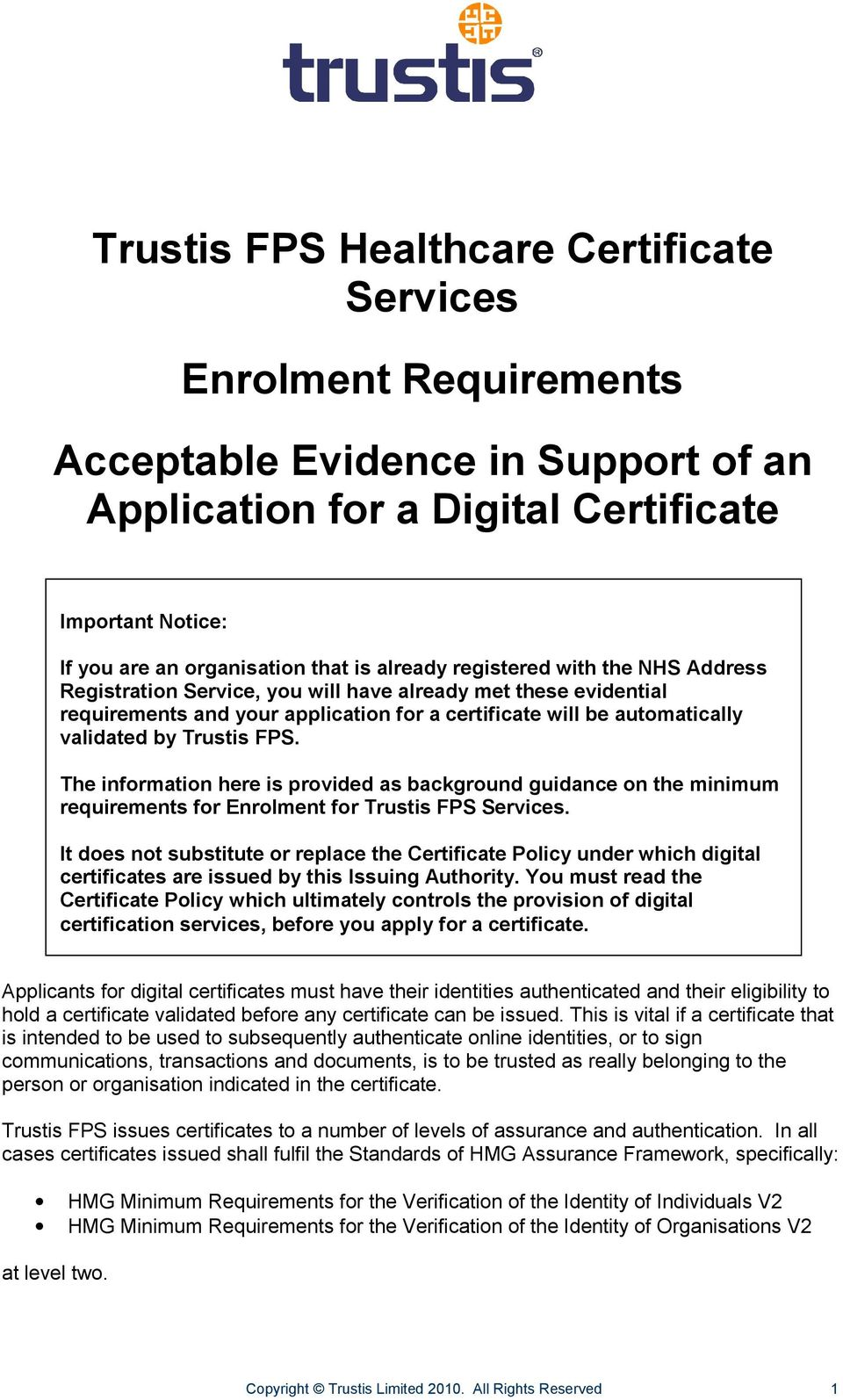 FPS. The information here is provided as background guidance on the minimum requirements for Enrolment for Trustis FPS Services.