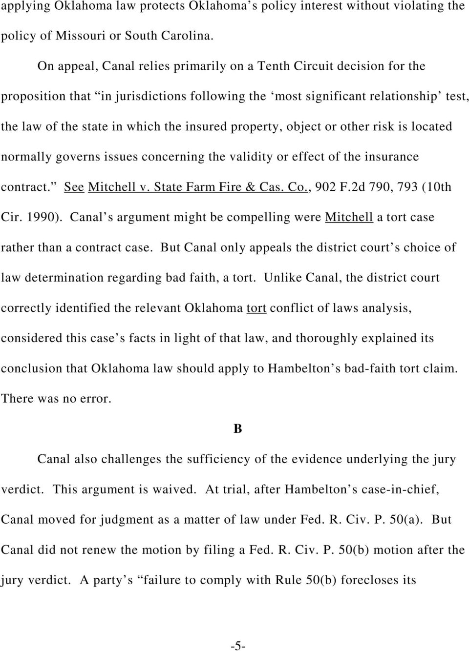 property, object or other risk is located normally governs issues concerning the validity or effect of the insurance contract. See Mitchell v. State Farm Fire & Cas. Co., 902 F.2d 790, 793 (10th Cir.