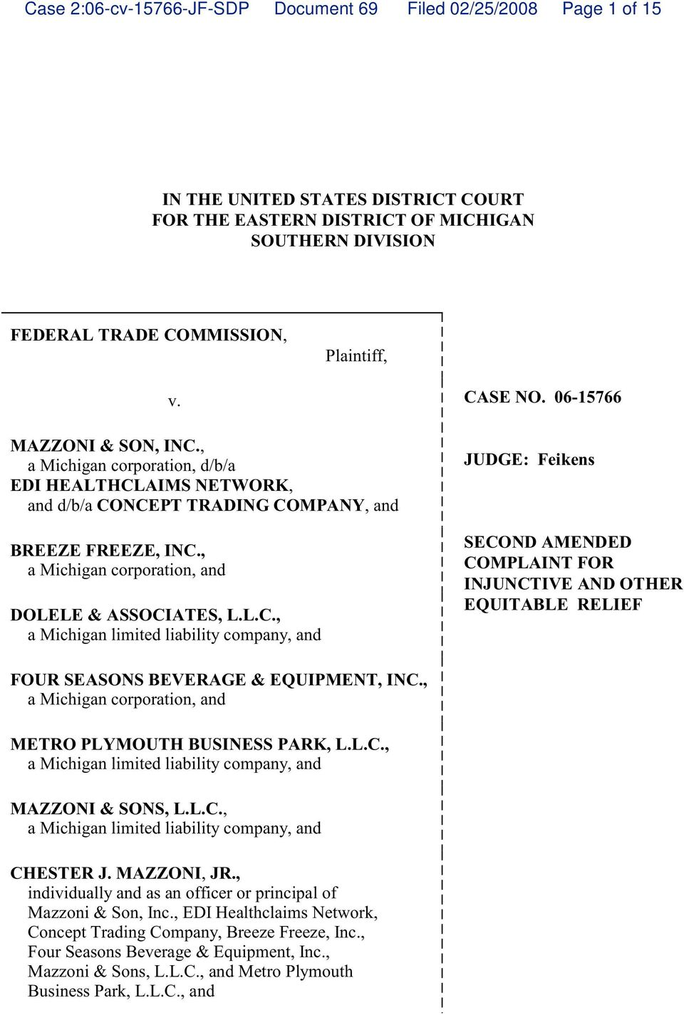 06-15766 JUDGE: Feikens SECOND AMENDED COMPLAINT FOR INJUNCTIVE AND OTHER EQUITABLE RELIEF FOUR SEASONS BEVERAGE & EQUIPMENT, INC., a Michigan corporation, and METRO PLYMOUTH BUSINESS PARK, L.L.C., a Michigan limited liability company, and MAZZONI & SONS, L.