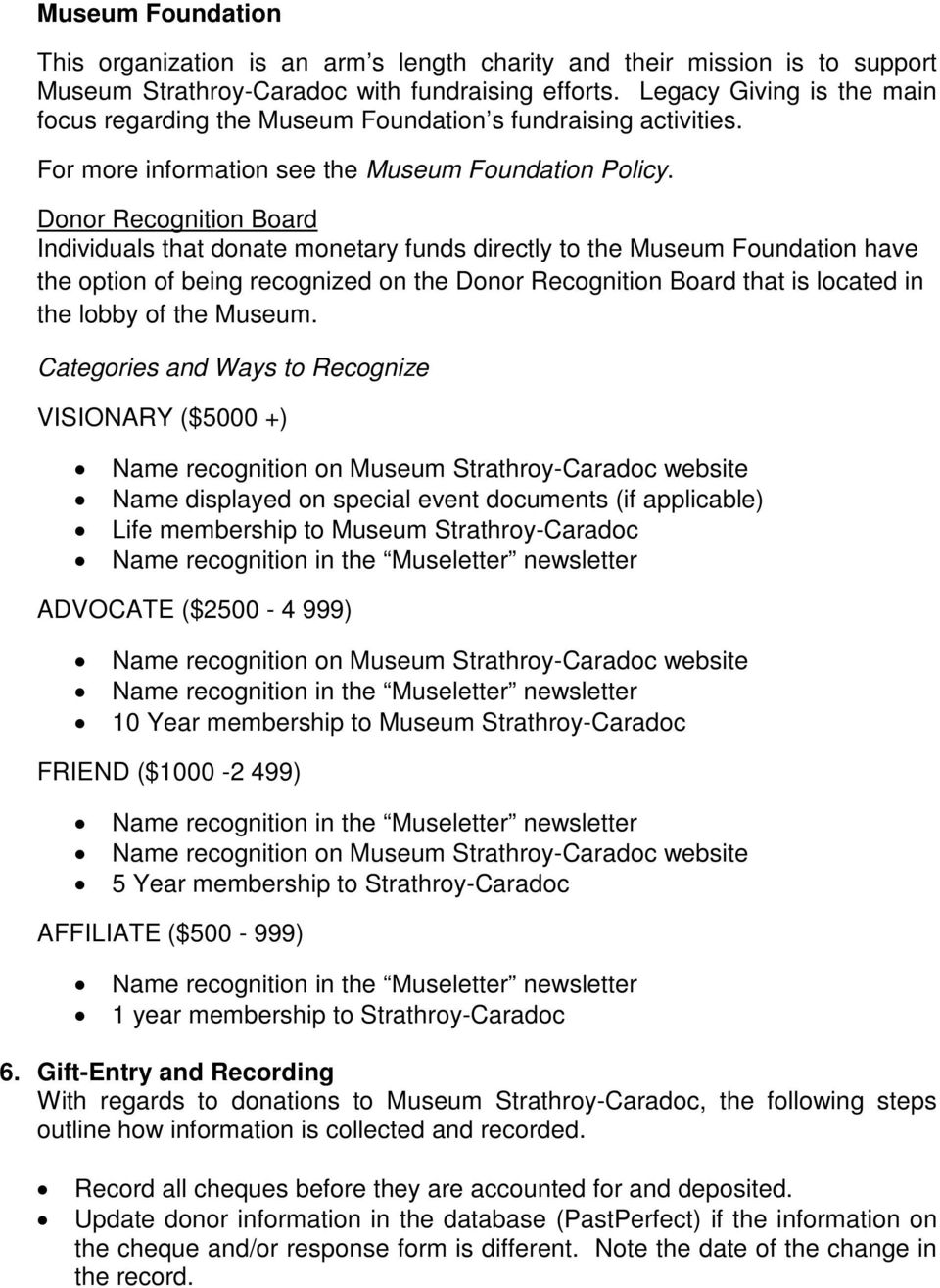 Donor Recognition Board Individuals that donate monetary funds directly to the Museum Foundation have the option of being recognized on the Donor Recognition Board that is located in the lobby of the