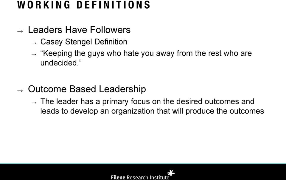 Outcome Based Leadership The leader has a primary focus on the desired