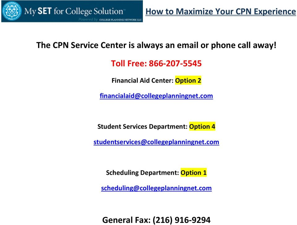 Toll Free: 866-207-5545 Financial Aid Center: Option 2 financialaid@collegeplanningnet.