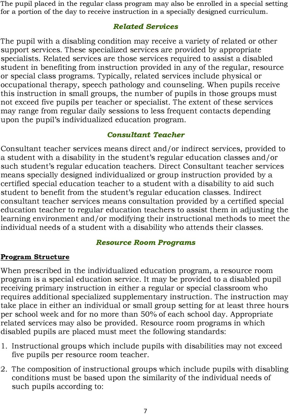 Related services are those services required to assist a disabled student in benefiting from instruction provided in any of the regular, resource or special class programs.