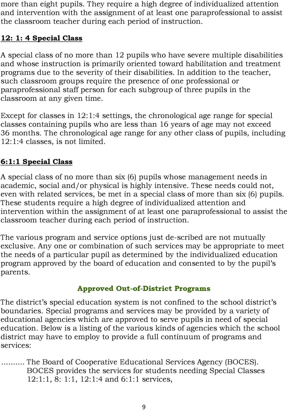 12: 1: 4 Special Class A special class of no more than 12 pupils who have severe multiple disabilities and whose instruction is primarily oriented toward habilitation and treatment programs due to