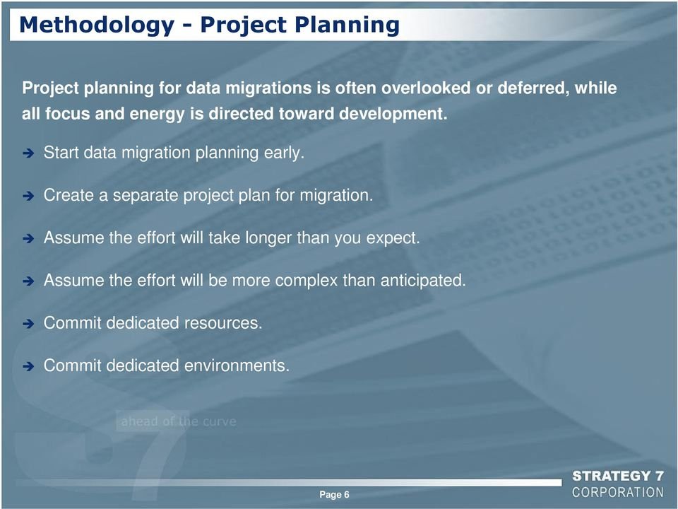 Create a separate project plan for migration. Assume the effort will take longer than you expect.