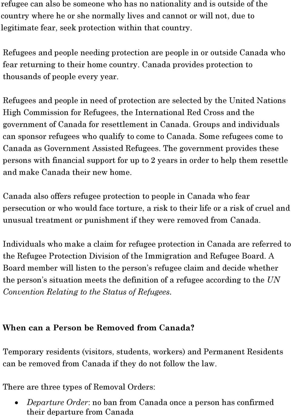 Refugees and people in need of protection are selected by the United Nations High Commission for Refugees, the International Red Cross and the government of Canada for resettlement in Canada.