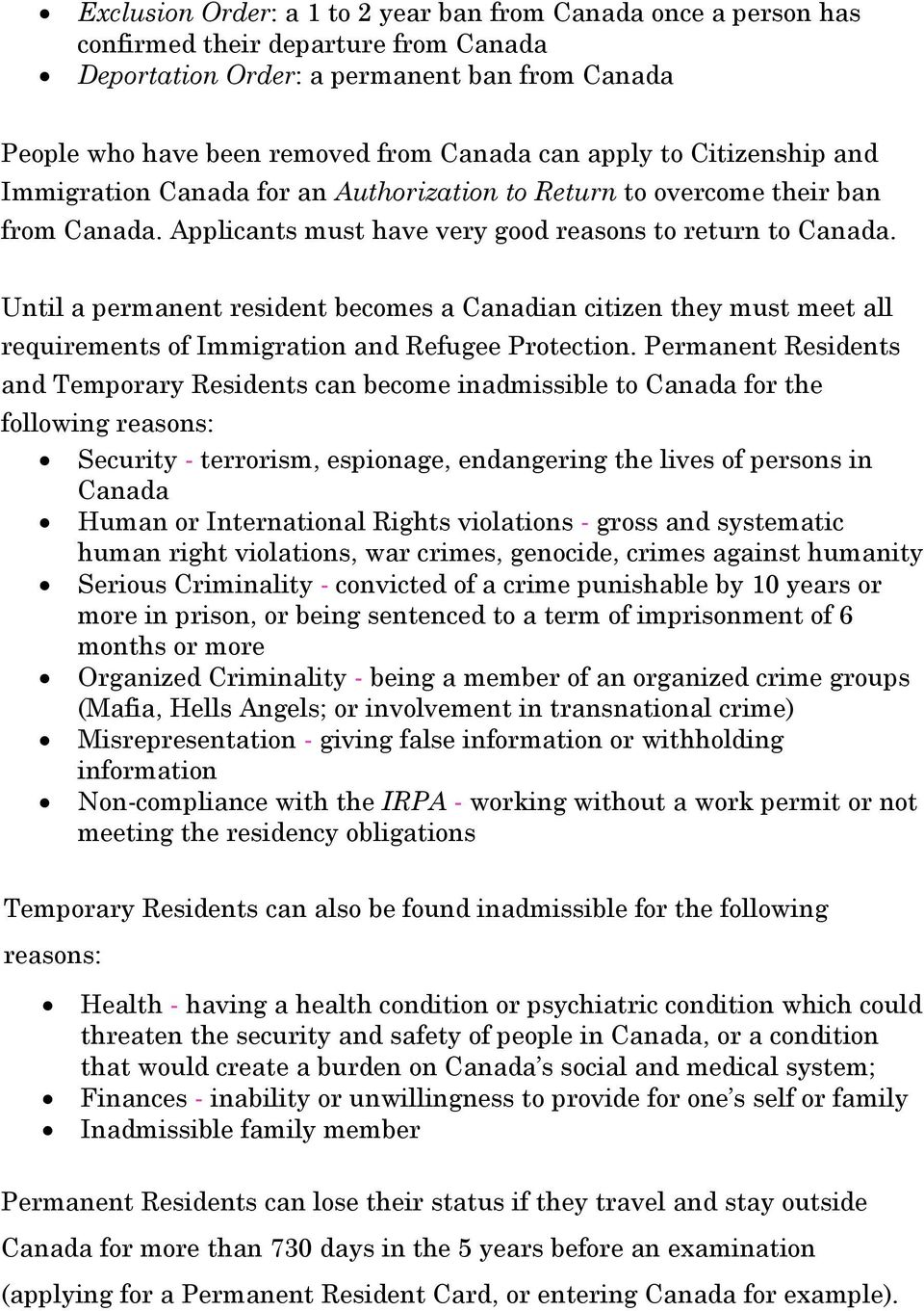 Until a permanent resident becomes a Canadian citizen they must meet all requirements of Immigration and Refugee Protection.