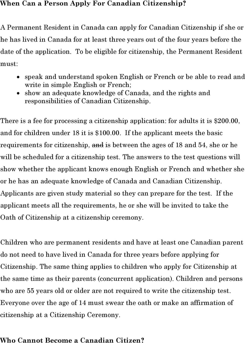 To be eligible for citizenship, the Permanent Resident must: speak and understand spoken English or French or be able to read and write in simple English or French; show an adequate knowledge of