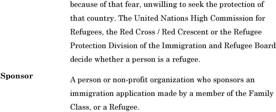 Protection Division of the Immigration and Refugee Board decide whether a person is a refugee.