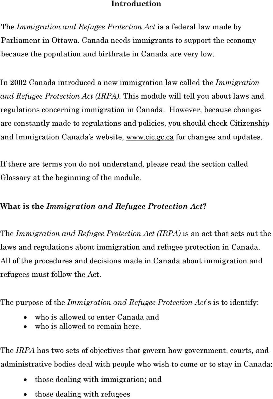 In 2002 Canada introduced a new immigration law called the Immigration and Refugee Protection Act (IRPA). This module will tell you about laws and regulations concerning immigration in Canada.