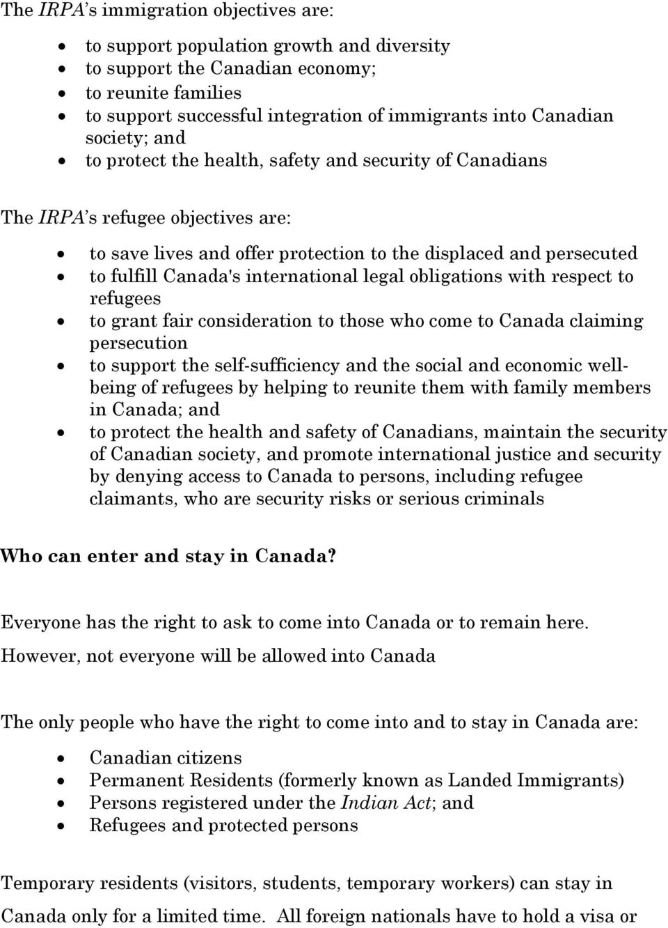 international legal obligations with respect to refugees to grant fair consideration to those who come to Canada claiming persecution to support the self-sufficiency and the social and economic