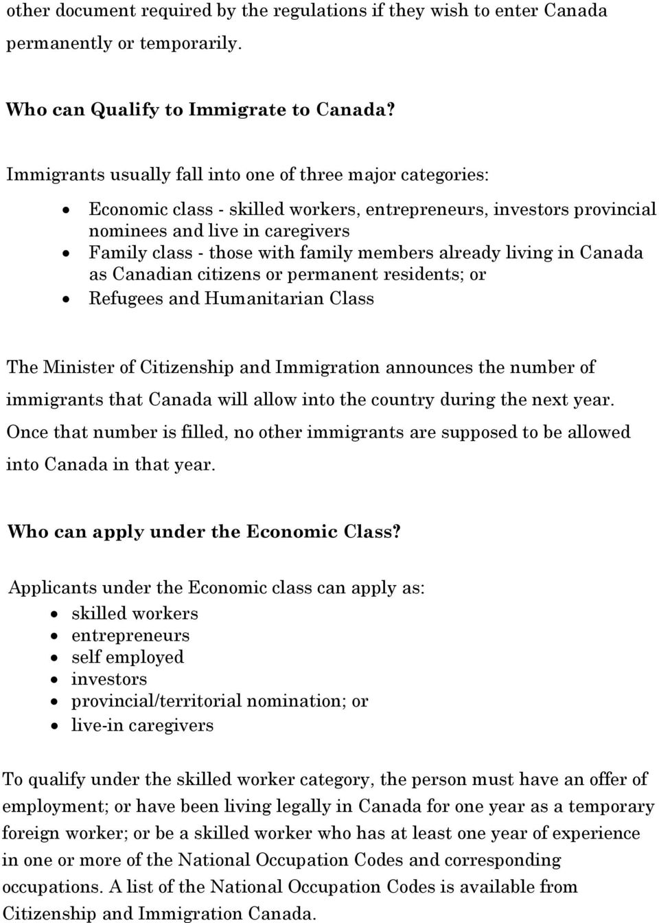 members already living in Canada as Canadian citizens or permanent residents; or Refugees and Humanitarian Class The Minister of Citizenship and Immigration announces the number of immigrants that