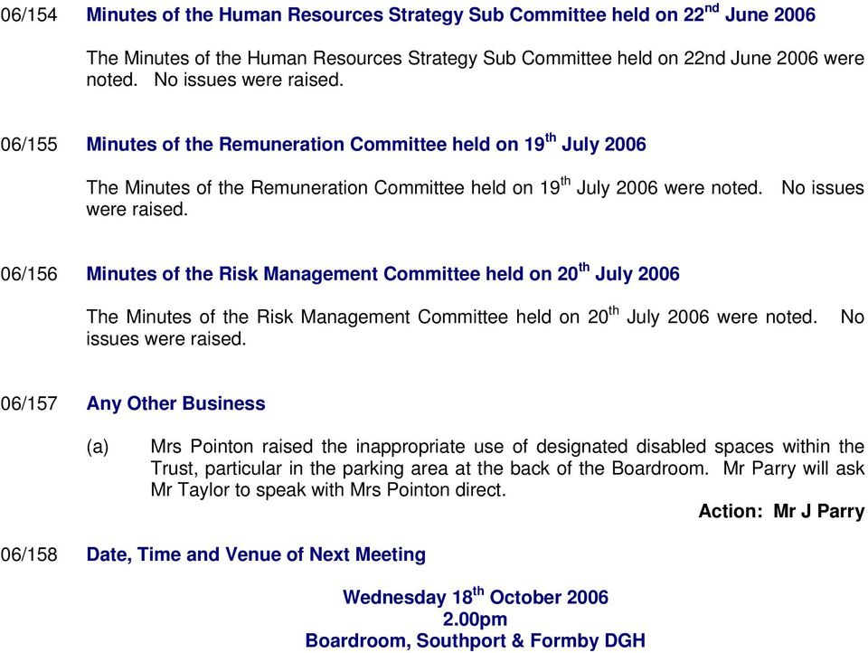06/156 Minutes of the Risk Management Committee held on 20 th July 2006 The Minutes of the Risk Management Committee held on 20 th July 2006 were noted. issues were raised.