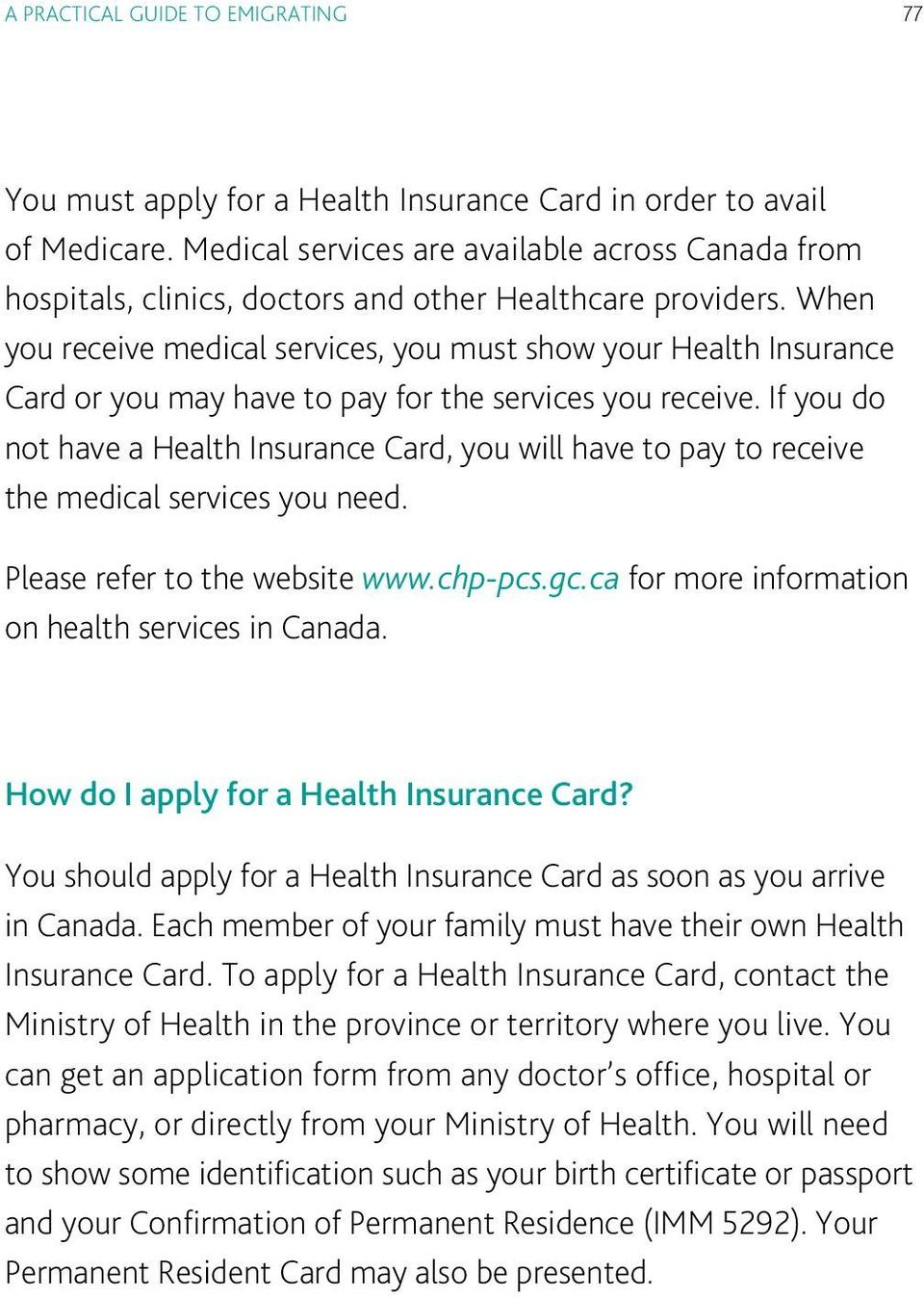 When you receive medical services, you must show your Health Insurance Card or you may have to pay for the services you receive.