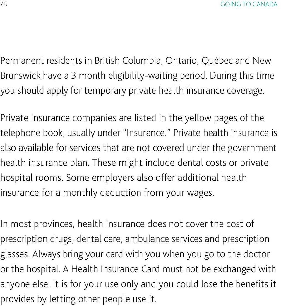 Private health insurance is also available for services that are not covered under the government health insurance plan. These might include dental costs or private hospital rooms.