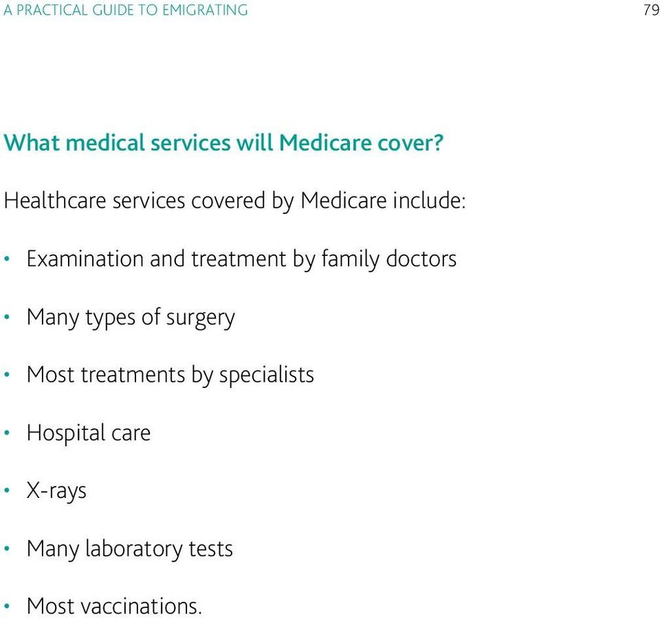 Healthcare services covered by Medicare include: Examination and